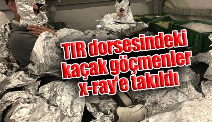 TIR dorsesindeki kaçak göçmenler x-ray'e takıldı