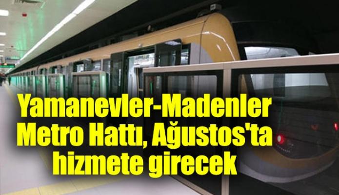 Yamanevler-Madenler Metro Hattı, Ağustos'ta hizmete girecek