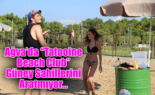 """Ağva'da """"Tatooine Beach Club"""" Güney Sahillerini Aratmıyor…"""
