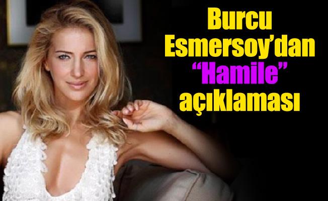 """Burcu Esmersoy'dan """"Hamile"""" açıklaması"""