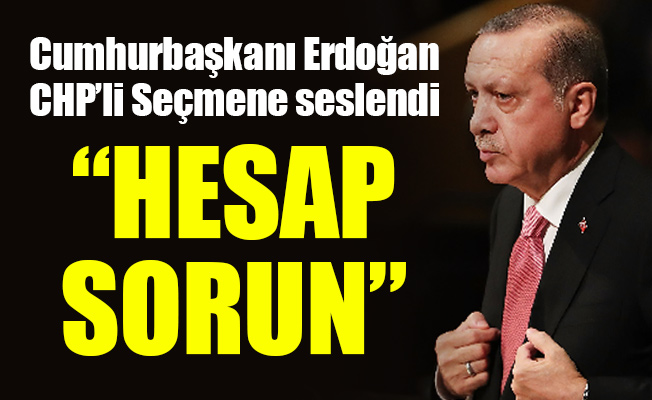 Cumhurbaşkanı Recep Tayyip Erdoğan CHP'li Seçmene seslendi