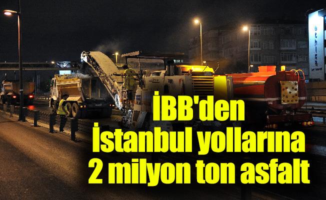 İBB'den İstanbul yollarına 2 milyon ton asfalt