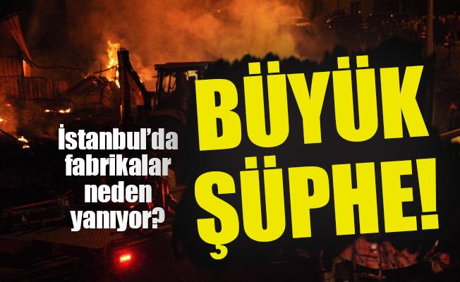 İstanbul'da fabrikalar neden yanıyor? Büyük şüphe...