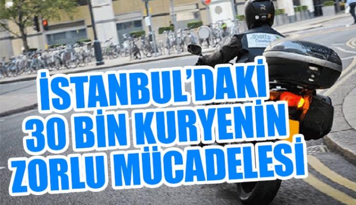 İSTANBUL'DAKİ 30 BİN KURYENİN ZORLU MÜCADELESİ