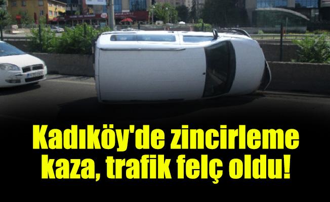 Kadıköy'de zincirleme kaza, trafik felç oldu!