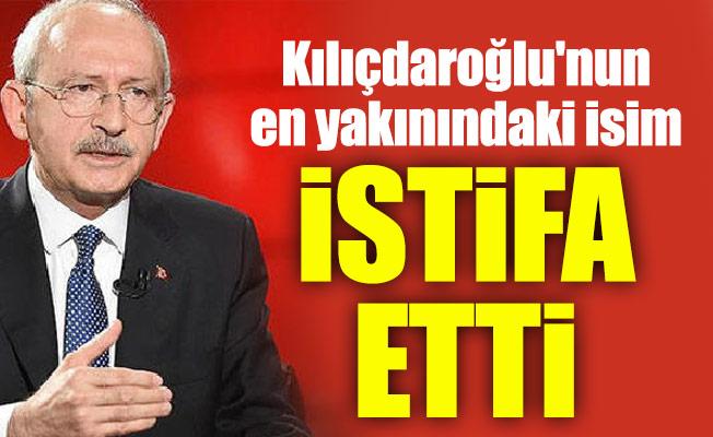 Kılıçdaroğlu'nun en yakınındaki isim istifa etti