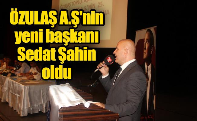 ÖZULAŞ A.Ş'nin yeni başkanı Sedat Şahin oldu