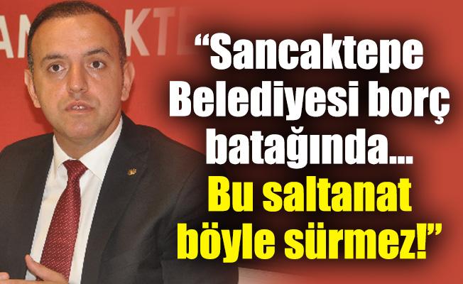 """""""Sancaktepe Belediyesi borç batağında…Bu saltanat böyle sürmez!"""""""