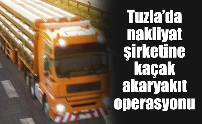 Tuzla'da nakliyat şirketine kaçak akaryakıt operasyonu