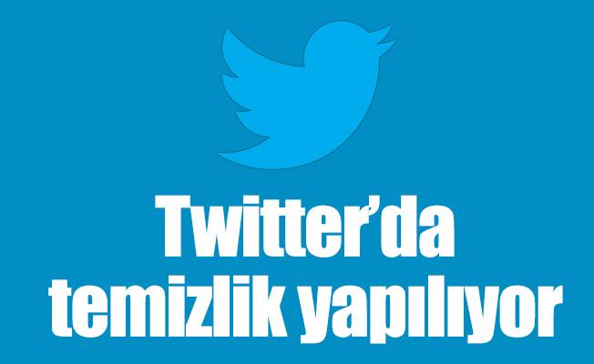 Twitter'da temizlik yapılıyor