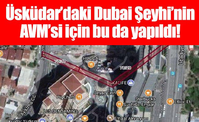 Üsküdar'daki Dubai Şeyhi'nin AVM'si için bu da yapıldı!