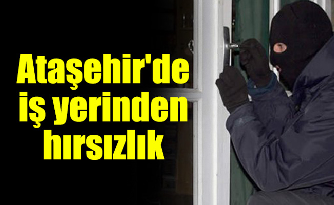 Ataşehir'de iş yerinden hırsızlık