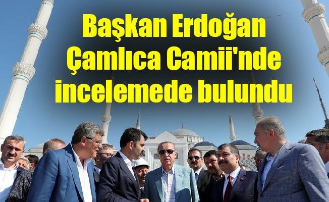 Başkan Erdoğan Çamlıca Camii'nde incelemede bulundu