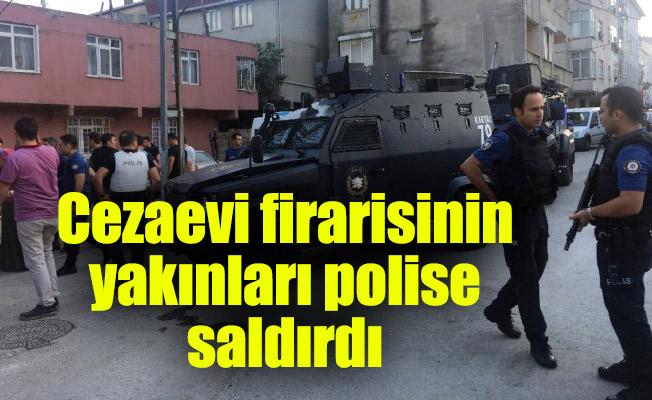 Cezaevi firarisinin yakınları polise saldırdı