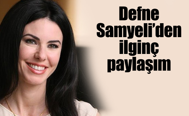 Defne Samyeli'den ilginç paylaşım