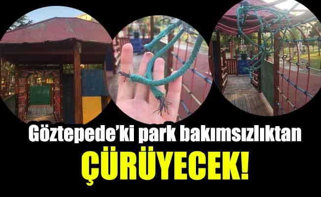 Göztepede'ki park bakımsızlıktanÇürüyecek!