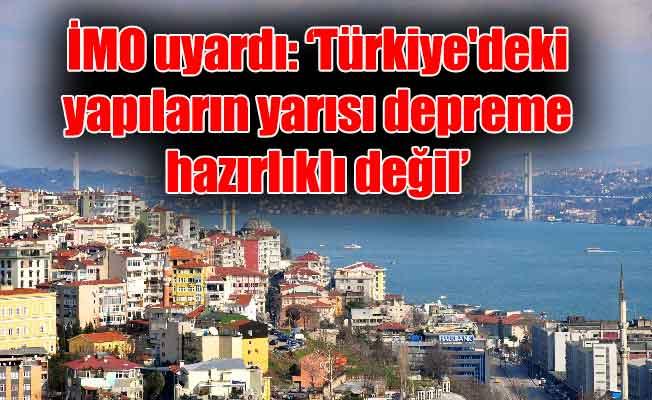 İMO uyardı: 'Türkiye'deki yapıların yarısı depreme hazırlıklı değil'