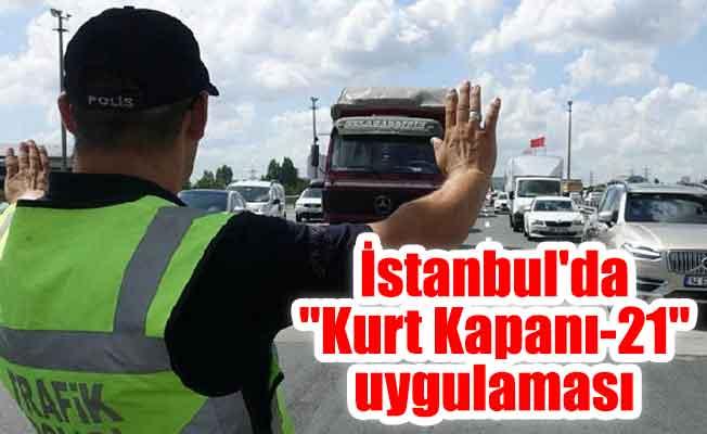 """İstanbul'da """"Kurt Kapanı-21"""" uygulaması"""