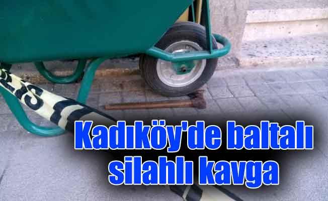 Kadıköy'de baltalı silahlı kavga