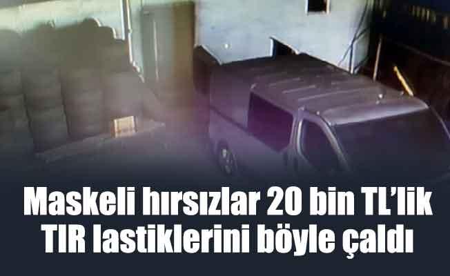 Maskeli hırsızlar 20 bin TL'lik TIR lastiklerini böyle çaldı