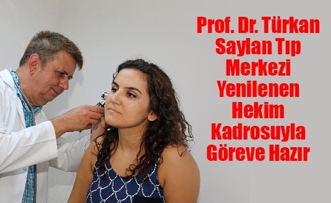 Prof. Dr. Türkan Saylan Tıp MerkeziYenilenen Hekim Kadrosuyla Göreve Hazır