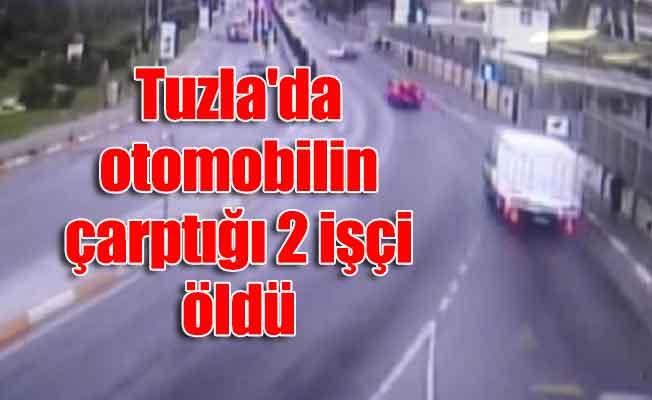 Tuzla'da otomobilin çarptığı 2 işçi öldü