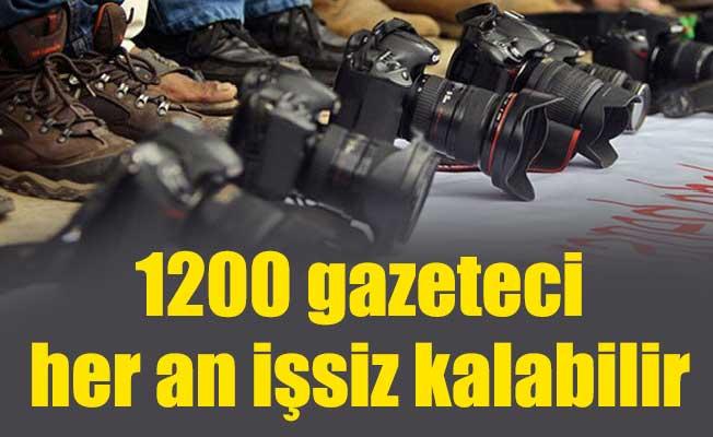 1200 gazeteci her an işsiz kalabilir