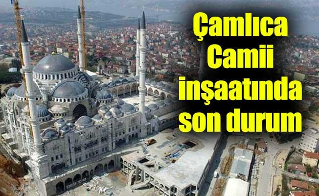 Çamlıca Camii inşaatında son durum