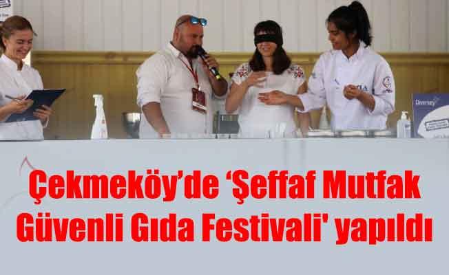 Çekmeköy'de 'Şeffaf Mutfak Güvenli Gıda Festivali' yapıldı