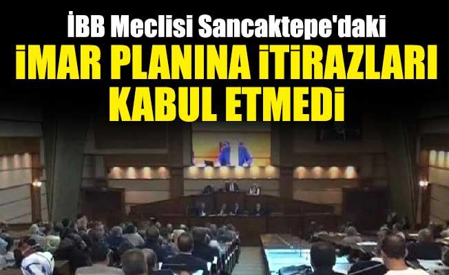 İBB Meclisi Sancaktepe'daki imar planına itirazları kabul etmedi