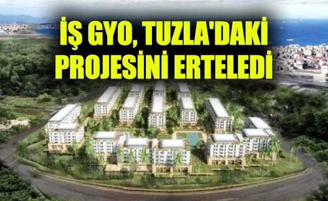 İş GYO, Tuzla'daki projesini erteledi