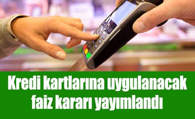 Kredi kartlarına uygulanacak faiz kararı yayımlandı
