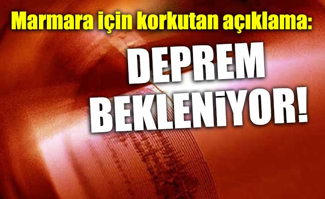 Marmara için korkutan açıklama: Deprem bekleniyor!