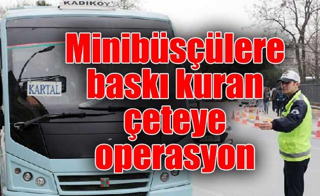 Minibüsçülere baskı kuran çeteye operasyon