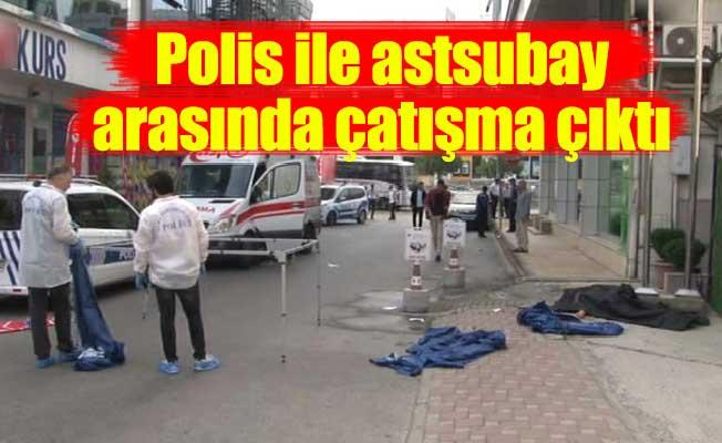 Polis ile astsubay arasında çatışma çıktı