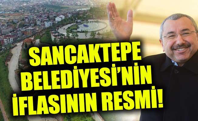 SANCAKTEPE BELEDİYESİ'NİN İFLASININ RESMİ!