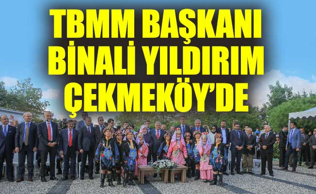 TBMM BAŞKANI BİNALİ YILDIRIM ÇEKMEKÖY'DE