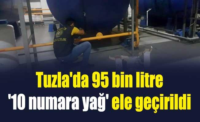 Tuzla'da 95 bin litre '10 numara yağ' ele geçirildi