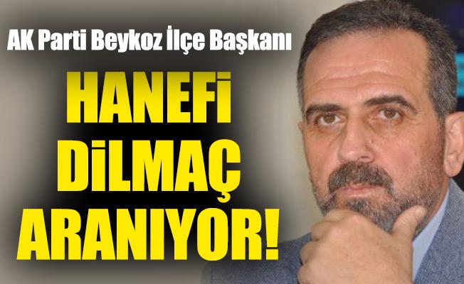 AK Parti Beykoz İlçe BaşkanıHanefi Dilmaç aranıyor!