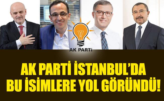 AK PARTİ İSTANBUL'DA BU İSİMLERE YOL GÖRÜNDÜ!