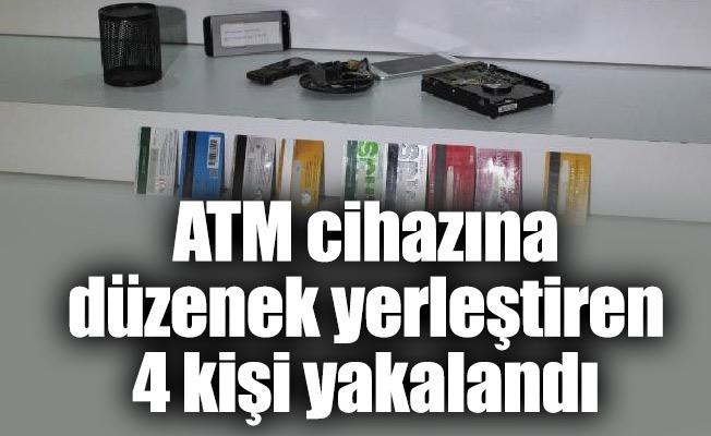 ATM cihazına düzenek yerleştiren 4 kişi yakalandı