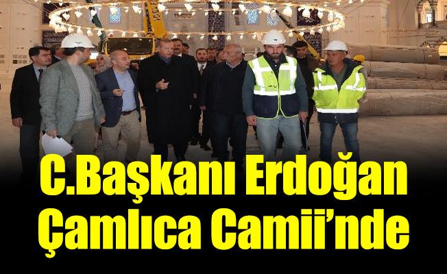 C.Başkanı Erdoğan Çamlıca Camii'nde