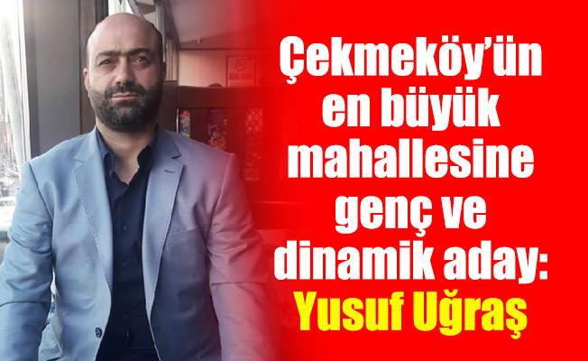 Çekmeköy'ün en büyük mahallesine genç ve dinamik aday:Yusuf Uğraş