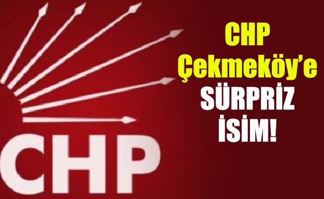CHP Çekmeköy'e sürpriz isim!