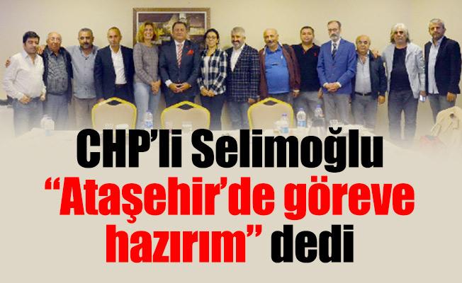 """CHP'li Selimoğlu """"Ataşehir'de göreve hazırım"""" dedi"""