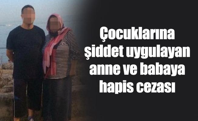 Çocuklarına şiddet uygulayan anne ve babaya hapis cezası
