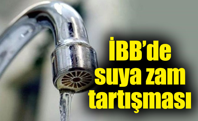 İBB'de suya zam tartışması