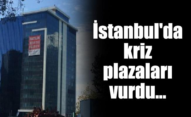 İstanbul'da kriz plazaları vurdu…