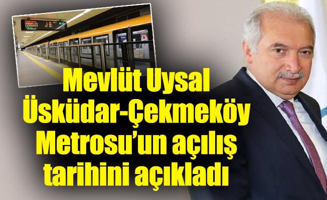 Mevlüt Uysal Üsküdar-Çekmeköy Metrosu'nun açılış tarihini açıkladı