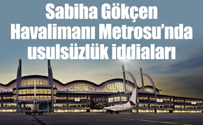 Sabiha Gökçen Havalimanı Metrosu'nda usulsüzlük iddiaları